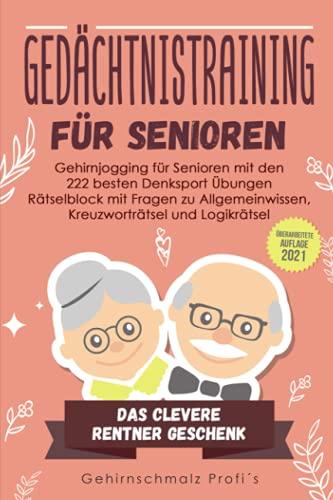 Gedächtnistraining für Senioren: Gehirnjogging für Senioren mit den 222 besten Denksport Übungen - Rätselblock mit Fragen zu Allgemeinwissen, Kreuzworträtsel und Logikrätsel - # Das Rentner Geschenk