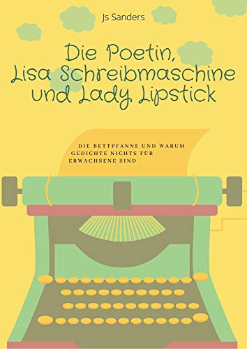 Die Poetin, Lisa Schreibmaschine und Lady Lipstick: Die Bettpfanne und warum Gedichte nichts für Erwachsene sind