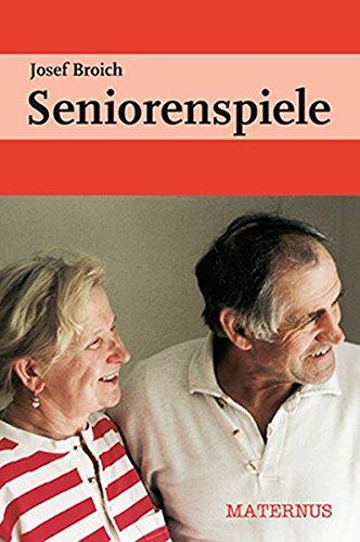 Seniorenspiele: einhundertzehn neue Gruppenspiele mit Bewegung, Kontakt, Vergnügen